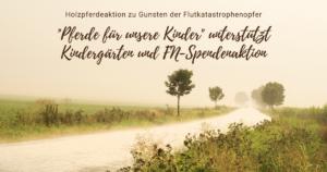 Holzpferdeaktion zu Gunsten der Flutkatastrophenopfer 1200x630 - Pferde für unsere Kinder e.V.